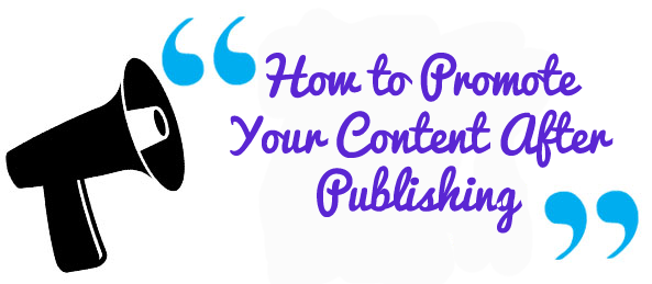 How to Promote Your Content After Publishing